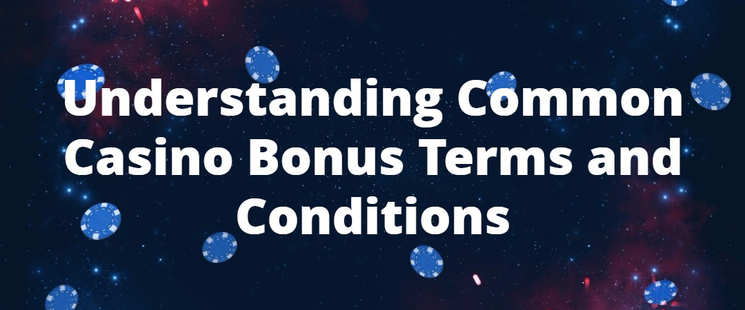 Understanding Common Casino Bonus Terms and Conditions